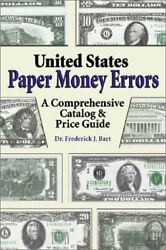 United States Paper Money Errors A Comprehensive Catalog By Frederick J. Bart