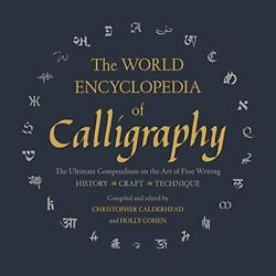 The World Encyclopedia Of Calligraphy The Ultimate By Christopher Calderhead