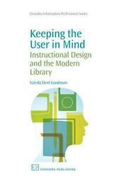 Keeping the User in Mind: Instructional Design and the Modern Library by Valeda