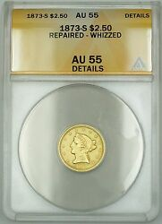 1873-s 2.50 Liberty Quarter Eagle Gold Coin Anacs Au-55 Details Rep Whizzed Gbr