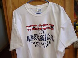 quot;Welcome to America Now Speak Englishquot; T Shirts 100% Cotton White XL