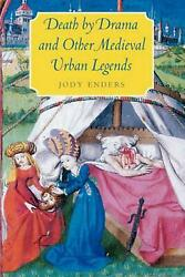 Death By Drama And Other Medieval Urban Legends By Jody Enders English Paperba