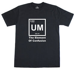 Science T Shirt Mens Um The Element Of Confusion Science Geek Regular Fit Tee