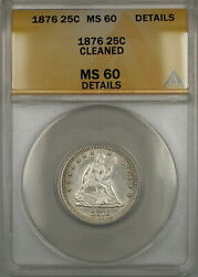 1876 Seated Liberty Silver Quarter 25c Anacs Ms-60 Details Cleaned Better Coin