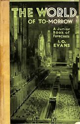 'The World Of To-morrow A Junior Book of Forecasts' 1933 by I.O. Evans