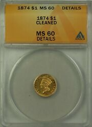 1874 1 Indian Head Gold Coin Anacs Ms-60 Details Cleaned Better Coin