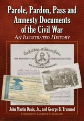 Parole Pardon Pass And Amnesty Documents Of The Civil War An Illustrated ...