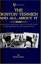 The Boston Terrier and All about It - A by Edward Axtell