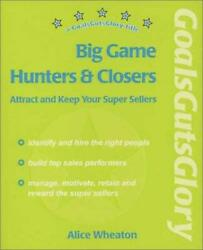 Big Game Hunters and Closers-Attract and Keep Your Super Sellers