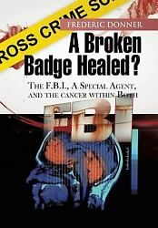 A Broken Badge Healed? : The Fbi, a Special Agent, and the Cancer Within