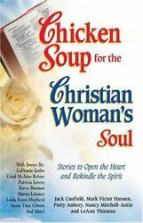 Chicken Soup for the Christian Woman#x27;s Soul : Stories to Open the Heart and...