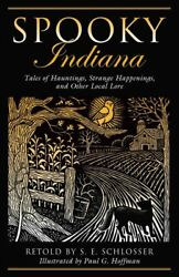 Spooky Indiana Tales Of Hauntings Strange Happenings And Other Local Lore...