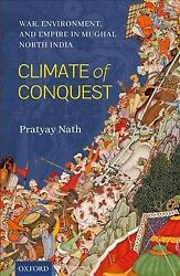 Climate of Conquest : War, Environment, and Empire in Mughal North India, Har...