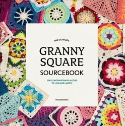 Ultimate Granny Square Sourcebook 100 Contemporary Motifs To Mix And Match...