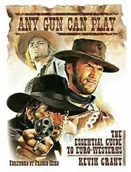 Any Gun Can Play The Essential Guide To Euro-westerns Grant Kevin And Nero
