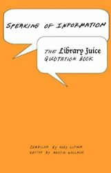 Speaking of Information The Library Juice Quotation Book