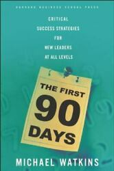 The First 90 Days : Critical Success Strategies for New Leaders at All Levels