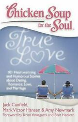 Chicken Soup for the Soul: True Love : 101 Heartwarming and Humorous Stories...