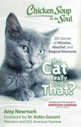 Chicken Soup for the Soul: the Cat Really Did That? : 101 Stories of...
