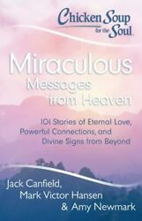 Chicken Soup for the Soul: Miraculous Messages from Heaven : 101 Stories of...