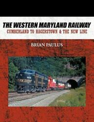 The Western Maryland Railway Cumberland To Hagerstown And The New Line, Like N...