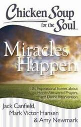 Chicken Soup for the Soul: Miracles Happen : 101 Inspirational Stories about...