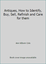 Antiques, How To Identify, Buy, Sell, Refinish And Care For Them