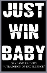 Oakland Raiders Just Win Baby Poster 11x17 Al Davis A Tradition Of Excellence