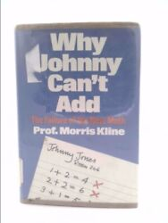 Why Johnny Canand039t Add The Failure Of The New Math 1st Ed By Morris Kline