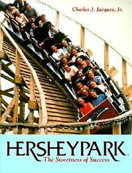 Hersheypark The Sweetness Of Success By Jacques, Charles J., Jr.