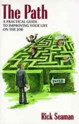 The Path A Practical Guide To Improving Your Life On The Job By Rick Seaman
