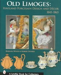 Old Limoges Haviland Porcelain Design And Decor 1845-1865 Hardcover By Wo...