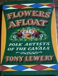 Flowers Afloat Folk Artists Of The Canals Tony Lewery 1996 1st Ed Author Signed