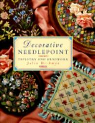 Decorative Needlepoint : Tapestry and Beadwork by Julia Hickman
