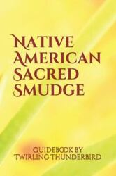 Native American Smudge Guide Book A Smudging Guide Book By Twirling Thunderb...
