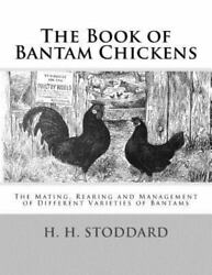 Book of Bantam Chickens : The Mating Rearing and Management of Different Var...