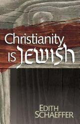 Christianity Is Jewish by Schaeffer Edith