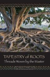 Tapestry of Roots : Threads Woven by the Master by Angela Phelan