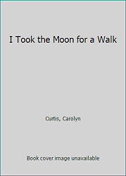 I Took The Moon For A Walk By Curtis Carolyn