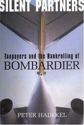 Silent Partners Bombardier And The Making Of A Global Powerhouse By Peter...