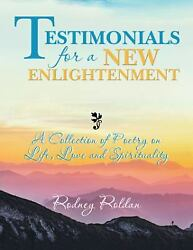 Testimonials For A New Enlightenment A Collection Of Poetry On Life Love...