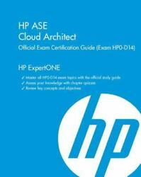 Hp Ase Cloud Architect Official Exam Certification Guide Exam Hp0-d14
