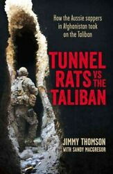 Tunnel Rats Vs The Taliban How Aussie Sappers Led The Way In The War On Ter...