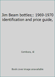 Jim Beam Bottles 1969-1970 Identification And Price Guide, By Cembura, Al