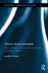 Chinaand039s Unruly Journalists How Committed Professionals Are Changing The Peo...