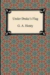 Under Drakeand039s Flag By George Alfred Henty
