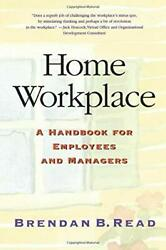 Home Workplace A Handbook For Employees And Managers By Brendan B. Read And...