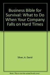 Business Bible For Survival What To Do When Your Company Falls On Hard Times