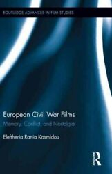 European Civil War Films Memory, Conflict, And Nostalgia, Hardcover By Kosm...