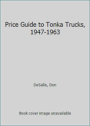 Price Guide To Tonka Trucks, 1947-1963 By Desalle, Don